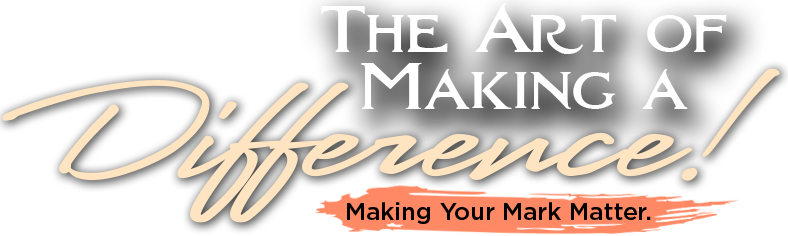 The Art of Making a Difference - Making Your Mark Matter