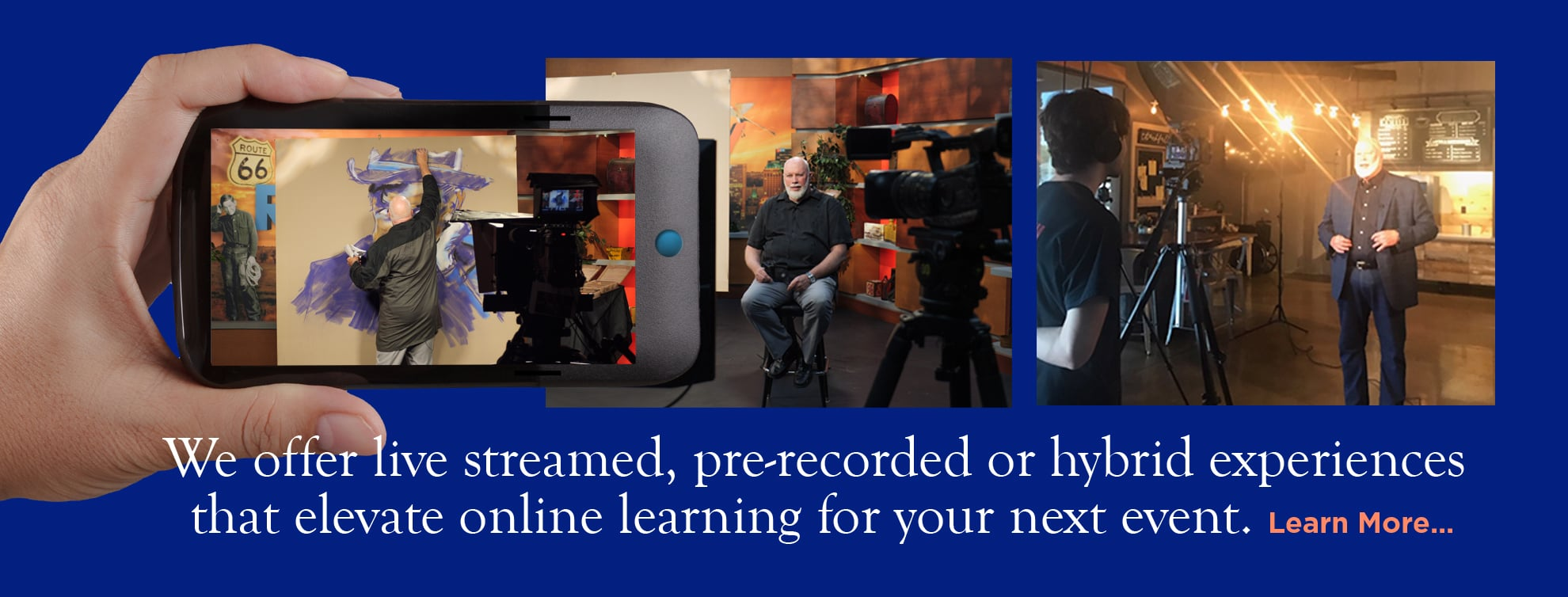 We offer live streamed, pre-recorded or hybrid experiences that elevate online learning for your next event. Learn More.